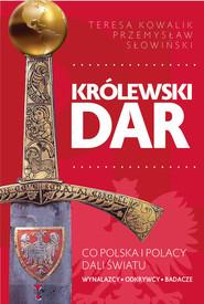 okładka Królewski dar Co Polska i Polacy dali światu, Książka | Przemysław Słowiński, Teresa Kowalik