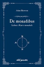 okładka De monadibus Leibniz i Kant o monadach, Książka   Skowron Adam