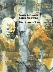 okładka The ultimate song, Książka | Paweł Althamer, Artur Żmijewski