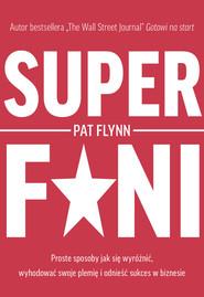 okładka Superfani. Proste sposoby jak się wyróżnić, wyhodować swoje plemię i odnieść sukces w biznesie, Książka | Flynn Pat