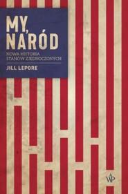 okładka My, naród, Książka   Jill  Lepore