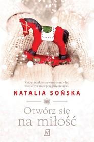 okładka Otwórz się na miłość, Książka | Natalia Sońska