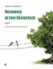 okładka Rozmowy drzew liściastych albo metafizyka dla opornych, Książka | Stawowy Adam