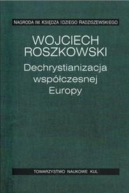 okładka Dechrystianizacja współczesnej Europy, Książka | Wojciech  Roszkowski
