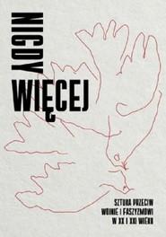 okładka Nigdy więcej Sztuka przeciw wojnie i faszyzmowi w XX I XXI wieku, Książka |