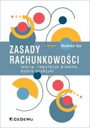okładka Zasady rachunkowości teoria, regulacje prawne, dobre praktyki, Książka | Waldemar Gos