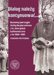 okładka Dialog należy kontynuować Rozmowy operacyjne Służby Bezpieczeństwa z ks. Henrykiem Gulbinowiczem z lat 1969-1985. Studium przy, Książka  
