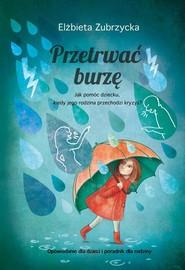 okładka Przetrwać burzę Jak pomóc dziecku, gdy jego rodzina przechodzi kryzys?, Książka | Zubrzycka Elżbieta