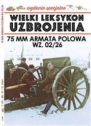 okładka Wielki Leksykon Uzbrojenia Wydanie Specjalne nr 6/20 74MM ARMATA POLOWA, Książka | Paweł Janicki, Korbal Jędrzej