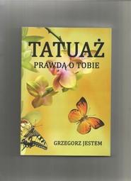 okładka Tatuaż prawdą o Tobie, Książka | Jestem Grzegorz