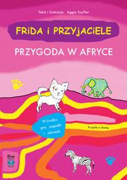 okładka Frida i przyjaciele Przygoda w Afryce, Książka | Szyfter Aggie