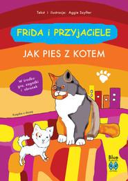 okładka Frida i przyjaciele Jak pies z kotem, Książka   Szyfter Aggie