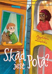 okładka Skąd jest Pola?, Książka | Magdalena Zarębska