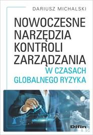 okładka Nowoczesne narzędzia kontroli zarządzania w czasach globalnego ryzyka, Książka | Dariusz Michalski