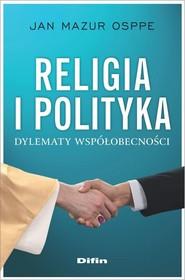 okładka Religia i polityka Dylematy współobecności, Książka | Osppe Jan Mazur