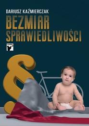 okładka Bezmiar sprawiedliwości, Książka   Kaźmierczak Dariusz