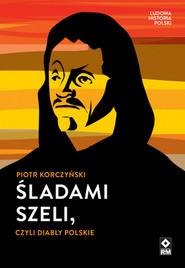 okładka Śladami Szeli czyli diabły polskie Wymazana historia Polski, Książka   Korczyński Piotr