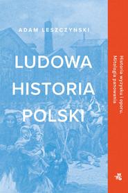 okładka Ludowa historia Polski, Książka | Adam Leszczyński