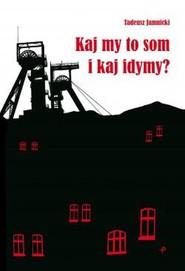 okładka Kaj my to som i kaj idymy? Wiersze śląskie, Książka | Jamnicki Tadeusz