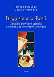 okładka Blogosfera w Rosji (Nr 33) Wirtualna przestrzeń literacka a wyzwania społeczeństwa sieciowego, Książka | Tomasz Burzyński, Monika Karwacka