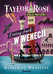 okładka Czarny Smok w Wenecji. Taylor i Rose Tom 3, Książka | Woodfine Katherine
