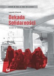 okładka Dekada Solidarności Łódź w latach 1980-1989, Książka | Olejnik Leszek