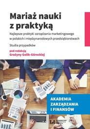 okładka Mariaż nauki z praktyką Najlepsze praktyki zarządzania marketingowego w polskich i międzynarodowych przedsiębiorstwach. Stud, Książka  