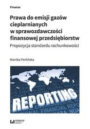 okładka Prawa do emisji gazów cieplarnianych w sprawozdawczości finansowej przedsiębiorstw Propozycja standardu rachunkowości, Książka | Perlińska Monika