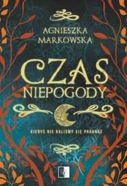 okładka Czas Niepogody, Książka | Agnieszka Markowska
