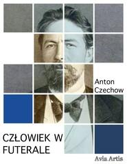 okładka Człowiek w futerale, Ebook | Anton Czechow