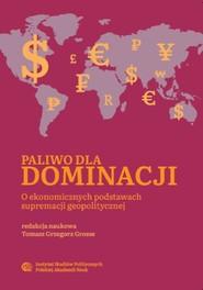 okładka Paliwo dla dominacji, Ebook | Tomasz Grzegorz Grosse