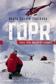 okładka TOPR.Żeby inni mogli przeżyć, Ebook | Beata  Sabała-Zielińska