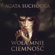 okładka Woła mnie ciemność, Audiobook   Agata  Suchocka