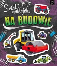okładka Świat naklejek Na budowie ., Książka |