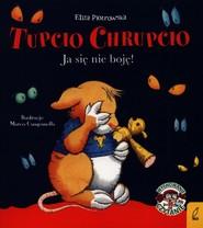 okładka Tupcio Chrupcio Ja się nie boję!, Książka | Eliza Piotrowska