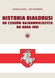 okładka Historia Białorusi od czasów najdawniejszych do roku 1991, Książka   Viachaslau Shved, Grzybowski Jerzy