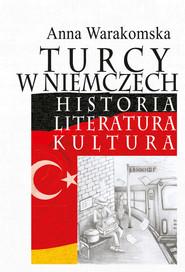 okładka Turcy w Niemczech Historia, literatura, kultura, Książka | Warakomska Anna
