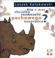 okładka Kto z was chciałby rozweselić pechowego nosorożca, Książka | Leszek Kołakowski
