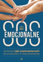 okładka Emocjonalne SOS Scenariusze zajęć socjoterapeutycznych dla uczniów klas I-III szkoły podstawowej, Książka | Busz Anna