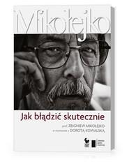 okładka Jak błądzić skutecznie Prof. Zbigniew Mikołejko w rozmowie z Dorotą Kowalską, Książka | Dorota Kowalska