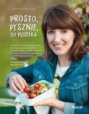okładka Prosto, pysznie, do pudełka, Książka | Dominika Wójciak