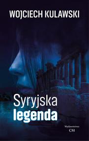 okładka Syryjska legenda, Książka | Kulawski Wojciech