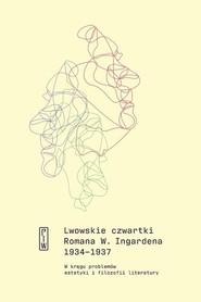 okładka Lwowskie czwartki Romana W. Ingardena 1934-1937 W kręgu problemów estetyki i filozofii literatury, Książka |
