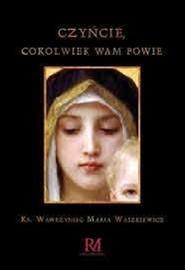 okładka Czyńcie cokolwiek wam powie, Książka | Wawrzyniec Maria Waszkiewicz