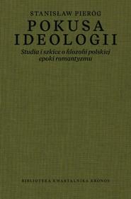 okładka Pokusa ideologii Studia i szkice o filozofii polskiej epoki romantyzmu, Książka | Pieróg Stanisław