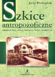okładka Szkice antropofizyczne Chrześcijańska droga poznania świata duchowego, Książka | Prokopiuk Jerzy