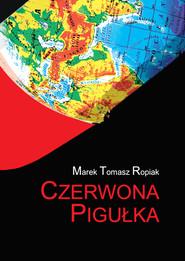 okładka Czerwona pigułka, Książka | Marek Tomasz Ropiak