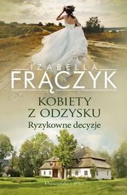 okładka Kobiety z odzysku Ryzykowne decyzje, Książka | Izabella  Frączyk