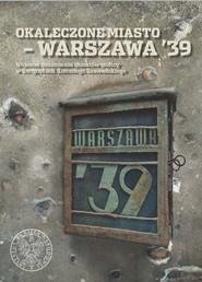 okładka Okaleczone miasto - Warszawa '39 Wojenne zniszczenia obiektów stolicy w fotografiach Antoniego Snawadzkiego, Książka |