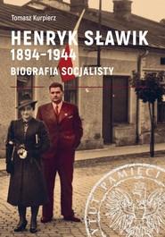 okładka Henryk Sławik 1894-1944 Biografia socjalisty., Książka   Tomasz Kurpierz